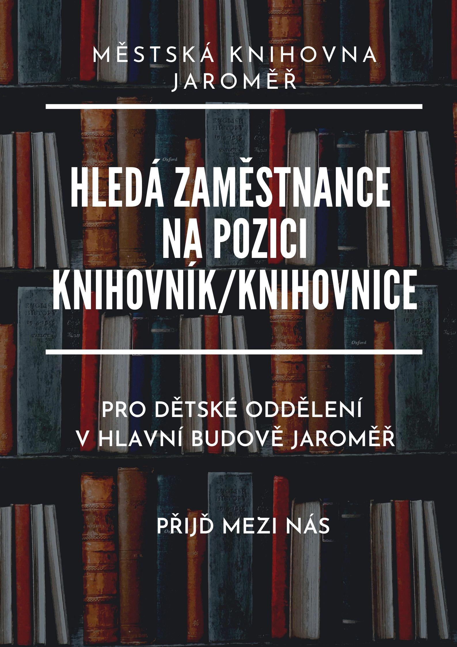 Hledáme zaměstnance na pozici knihovník/knihovnice pro dětské oddělení v hlavní budově Jaroměř na dobu určitou-zástup za mateřskou dovolenou